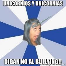 No Al Bullying Memes - unicornios y unicornias digan no al bullying annoying tumblr