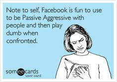 Passive Aggressive Meme - ahh facebook giving people the chance to be passive aggressive