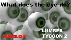 what the eye does in lumber tycoon 2