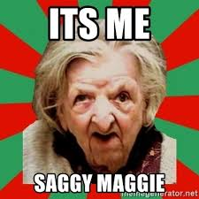 Maggie Meme - its me saggy maggie crazy old lady meme generator