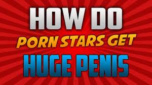 huge porn pic how do porn stars get huge penis youtube