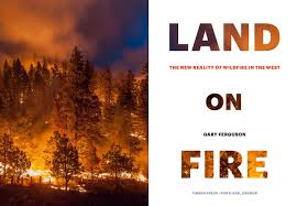 How To Get Wildfire Cases Fast by Land On Fire The New Reality Of Wildfire In The West Gary