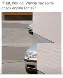 Engine Lights Psst Hey Kid Wanna Buy Some Check Engine Lights Meme On Me Me