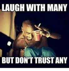 Trust Meme - laugh with many but don t trust any meme on me me