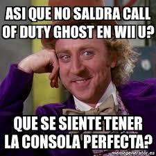 Cod Ghosts Meme - meme willy wonka asi que no saldra call of duty ghost en wii u