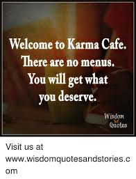 Meme Cafe - welcome to karma cafe there are no menus you will get what you