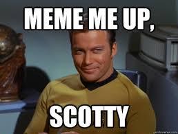 Kirk Meme - meme me up scotty smug kirk quickmeme