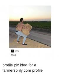 Farmers Only Meme - evnw mood profile pic idea for a farmersonlycom profile mood