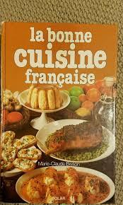 la bonne cuisine la bonne cuisine française by claude bisson language