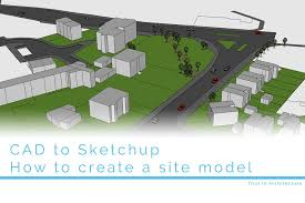 how to create a site model in sketchup first in architecture