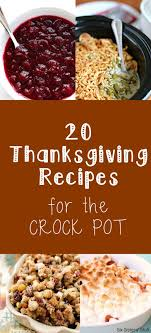20 crock pot thanksgiving recipes to be the secret and we