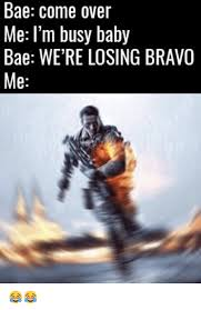 Baby Business Meme - bae come over me i m busy baby bae we re losing bravo me