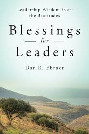 blessings for leaders leadership wisdom from the beatitudes dan