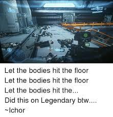 Let The Bodies Hit The Floor Meme - 25 best memes about let the bodys hit the floor let the bodys