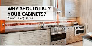 should i buy kitchen cabinets sawhill faq series why should i buy your cabinets