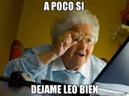 Si Memes - a poco si dejame leo bien abuela en internet generar memes