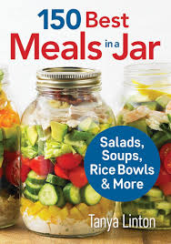 Meals In A Jar by 150 Best Meals In A Jar Salads Soups Rice Bowls And More Tanya
