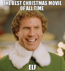 the best christmas movie of all time elf meme buddy the elf