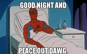 Funny Goodnight Memes - peace out goodnight meme