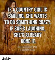 Country Girl Memes - a country girl is smiling she wants to do something crazy f shes