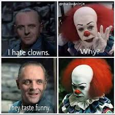 Funny Clown Meme - hate clowns why because they taste funny it memes