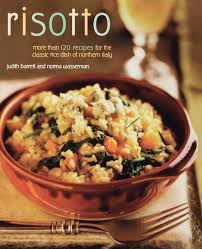 risotto more than 100 recipes for the classic rice dish of