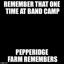 Pepperidge Farm Meme Maker - pepperidge farm remembers meme imgflip