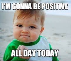 All Day Meme - meme maker im gonna be positive all day today