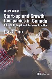 start up and growth companies in canada a guide to legal and