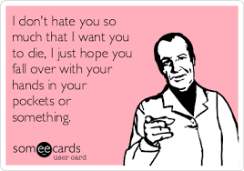 I Hate You Meme - i don t hate you so much that i want you to die i just hope you