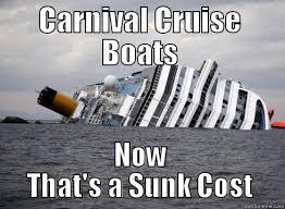 Carnival Cruise Meme - sunk costs quickmeme