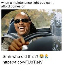 Smh Meme - when a maintenance light you can t afford comes orn smh who did this