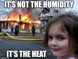 Heat Memes - disaster girl meme imgflip
