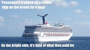 Cruise Ship Memes - bright side for passengers on the stranded carvinal cruise ship