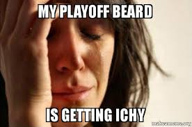 Playoff Beard Meme - my playoff beard is getting ichy the struggle is real make a meme