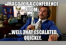 Conference Room Meme - frago for a conference room well that escalated quickly ron