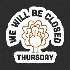 we will be closed tomorrow for thanksgiving day but we will resume