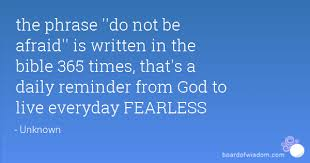 phrase do not be afraid is written in the bible 365 times that s a