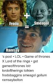 Smeagol Memes - frodo smeagol got da deuressa0 ramsay s post lol game of