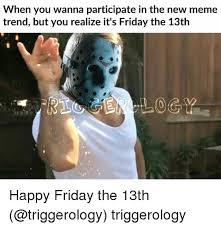 Friday The 13 Meme - when you wanna participate in the new meme trend but you realize