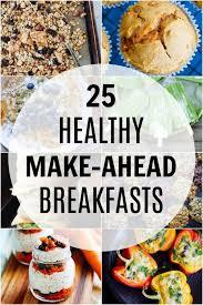 25 healthy make ahead breakfast recipes she likes food