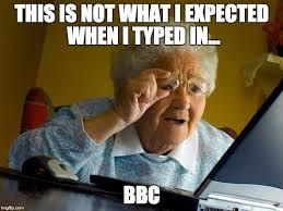 Bbc Memes - this is news to grandma imgflip