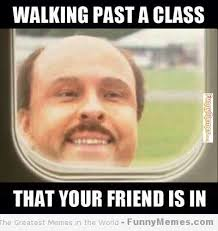 Funny Photo Memes - funny memes walking passed a class youtube funny meme 33 jpg lol