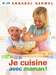 maman cuisine annabel karmel je cuisine avec maman cahiers d activités