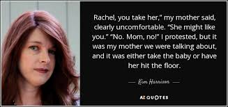 Hit The Floor Quotes - kim harrison quote rachel you take her u201d my mother said clearly