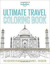 ultimate travel coloring book lonely planet lonely planet