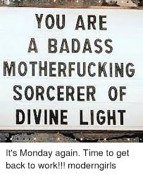 You Re A Badass Meme - you are a badass motherfucking sorcerer of divine light it s