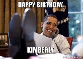Kimberly Meme - happy birthday kimberly happy obama meme make a meme