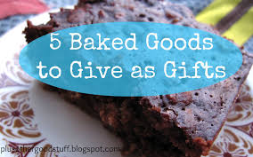plus other stuff five baked goods to give as gifts