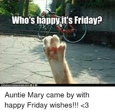 Happy Friday Meme - who s happy its friday iganha chee auntie mary came by with happy